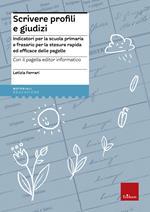 Scrivere profili e giudizi. Indicatori per la scuola primaria e frasario per la stesura rapida ed efficace delle pagelle. Con CD-ROM