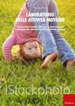 Laboratorio delle attività motorie. Consapevolezza corporea, orientamento spazio-temporale e educazione alla salute per la scuola dell'infanzia e primaria
