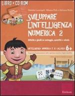 Sviluppare l'intelligenza numerica. CD-ROM. Con libro. Vol. 2: Attività e giochi su conteggio, quantità e calcolo.