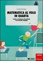 Matematica al volo in quarta. Calcolo e risoluzione di problemi con il metodo analogico