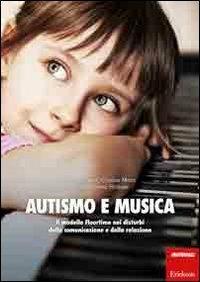 Autismo e musica. Il modello Floortime nei disturbi della comunicazione e della relazione. Con CD Audio - Cristina Meini,Giorgio Guiot,M. Teresa Sindelar - copertina