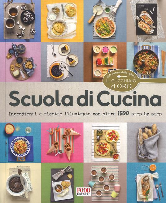 Scuola di cucina. Ediz. illustrata - copertina