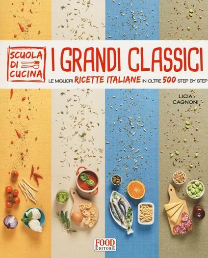 I grandi classici. Le migliori ricette italiane in oltre 500 step by step - copertina