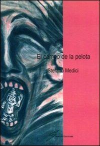 El campo de la pelota. Ediz. italiana - Stefano Medici - copertina