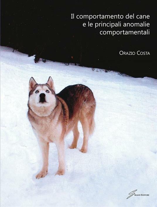 Il comportamento del cane e le principali anomalie comportamentali - Orazio Costa - ebook