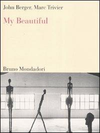 My beautiful. Ediz. italiana e inglese - John Berger,Marc Trivier - copertina