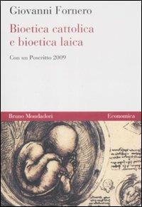 Bioetica cattolica e bioetica laica - Giovanni Fornero - copertina