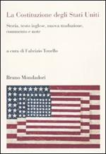 La Costituzione degli Stati Uniti. Storia, testo inglese, nuova traduzione, commento e note