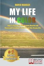 My life in color. How to find your way among health and financial freedom to live a fulfilled, happy life