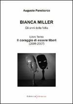 Bianca Miller. Gli anni della follia. Vol. 3: Il coraggio di essere liberi (2006-2007).