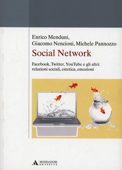 Social network. Facebook, Twitter, Youtube e gli altri: relazioni sociali, estetica, emozioni - Enrico Menduni,Giacomo Nencioni,Michele Pannozzo - copertina