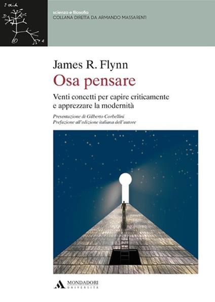 Osa pensare. Venti concetti per capire criticamente e apprezzare la modernità - James R. Flynn - copertina