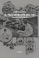 Il telegrafista del re. Una cronaca familiare