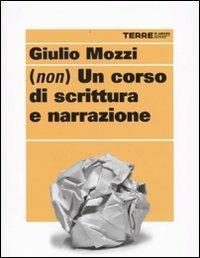 (Non) un corso di scrittura e narrazione - Giulio Mozzi - copertina