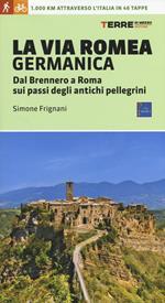 La via Romea germanica. Dal Brennero a Roma sui passi degli antichi pellegrini