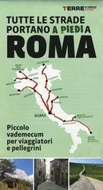 Tutte le strade portano (a piedi) a Roma. Piccolo vademecum per viaggiatori e pellegrini