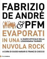 Fabrizio De André & PFM. Evaporati in una nuvola rock. Il diario ufficiale della leggendaria tournée