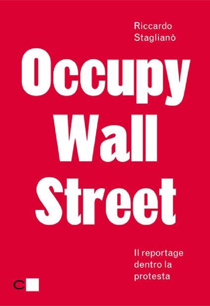 Occupy Wall Street. Il reportage dentro la protesta - Riccardo Staglianò - ebook