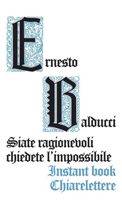Siate ragionevoli, chiedete l'impossibile - Ernesto Balducci - ebook