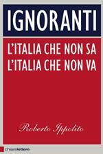 Ignoranti. L'Italia che non sa l'Italia che non va
