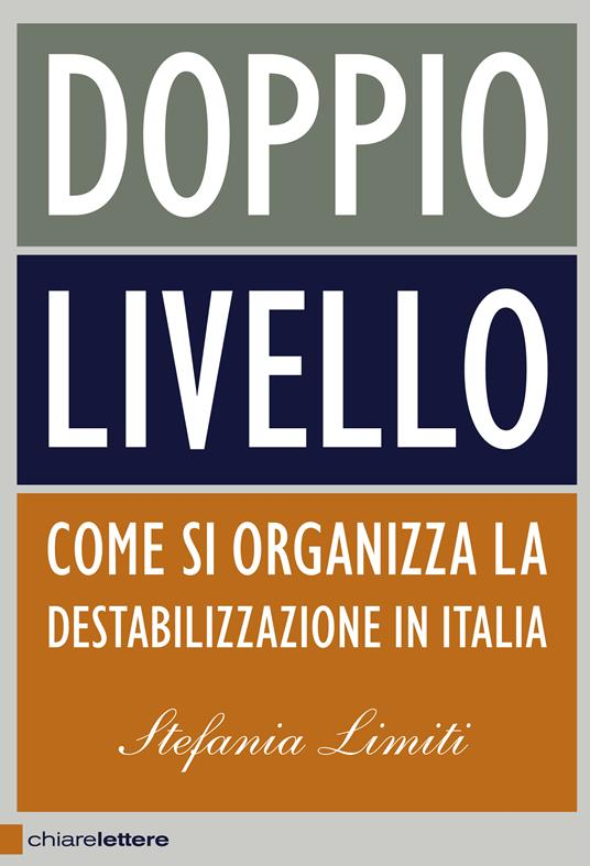 Doppio livello. Come si organizza la destabilizzazione in Italia - Stefania Limiti - copertina