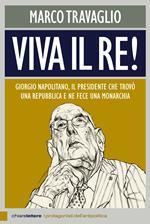 Viva il re! Giorgio Napolitano, il presidente che trovò una repubblica e ne fece una monarchia