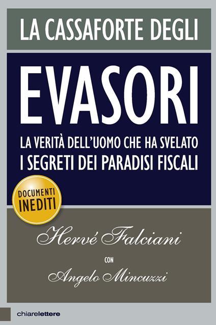La cassaforte degli evasori. La verità dell'uomo che ha svelato i segreti dei paradisi fiscali - Hervé Falciani,Angelo Mincuzzi - copertina