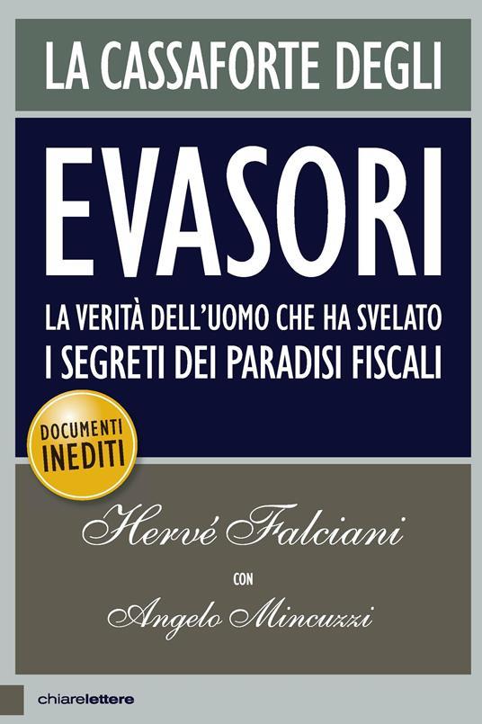 La cassaforte degli evasori. La verità dell'uomo che ha svelato i segreti dei paradisi fiscali - Hervé Falciani,Angelo Mincuzzi - ebook