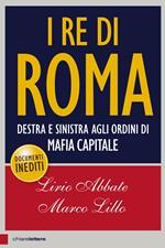 I re di Roma. Destra e sinistra agli ordini di mafia capitale