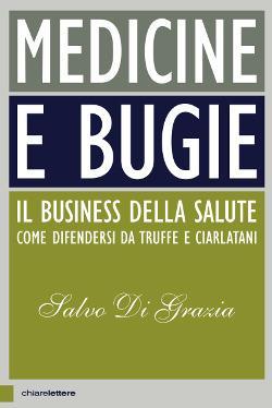 Medicine e bugie. Il business della salute. Come difendersi da truffe e ciarlatani - Salvo Di Grazia - copertina