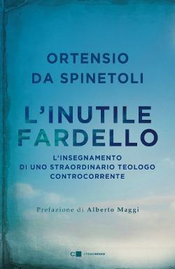 L' inutile fardello. L'insegnamento di uno straordinario teologo controcorrente - Ortensio da Spinetoli - copertina