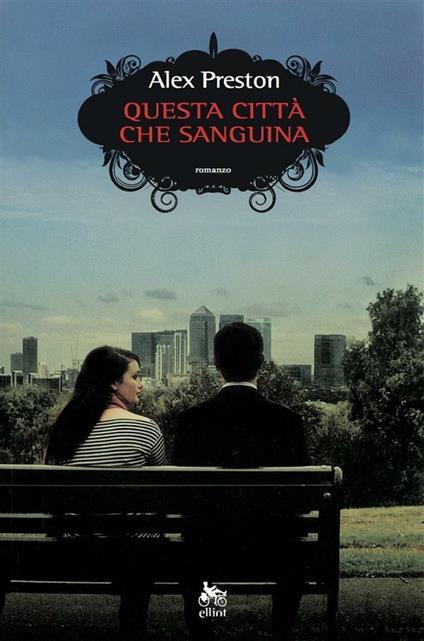 Questa città che sanguina - Alex Preston,Fabio Paracchini - ebook