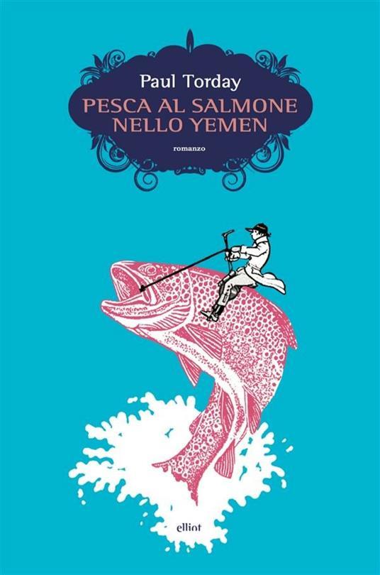 Pesca al salmone nello Yemen - Paul Torday,Annamaria Raffo - ebook