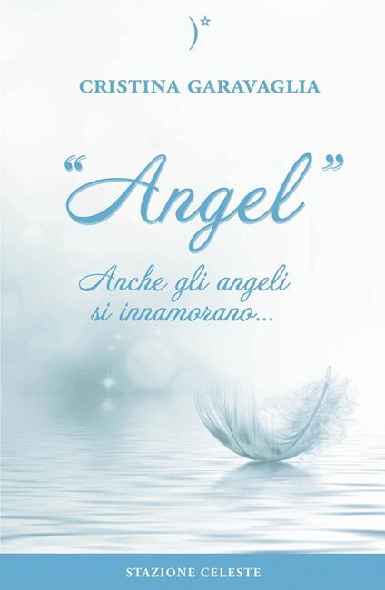 Angel. Anche gli angeli si innamorano... - Cristina Garavaglia - copertina