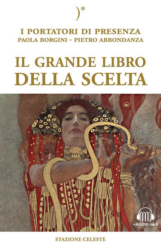Il grande libro della scelta. I portatori di Presenza. Con Audio - Paola Borgini,Pietro Abbondanza - copertina