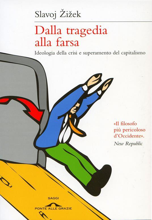 Dalla tragedia alla farsa. Ideologia della crisi e superamento del capitalismo - Slavoj Zizek - copertina
