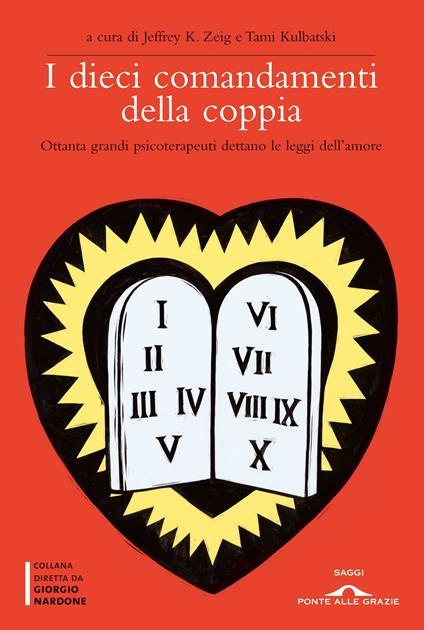 I dieci comandamenti della coppia. Ottanta grandi psicoterapeuti dettano le leggi dell'amore - copertina