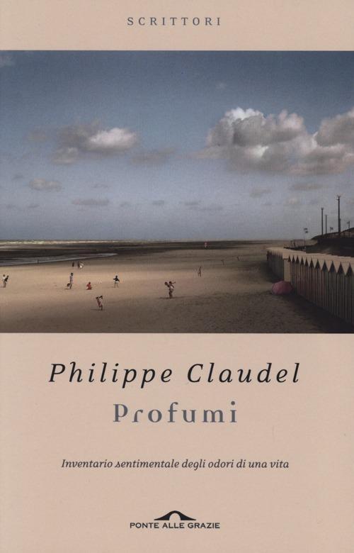 Profumi. Inventario sentimentale degli odori di una vita - Philippe Claudel - copertina