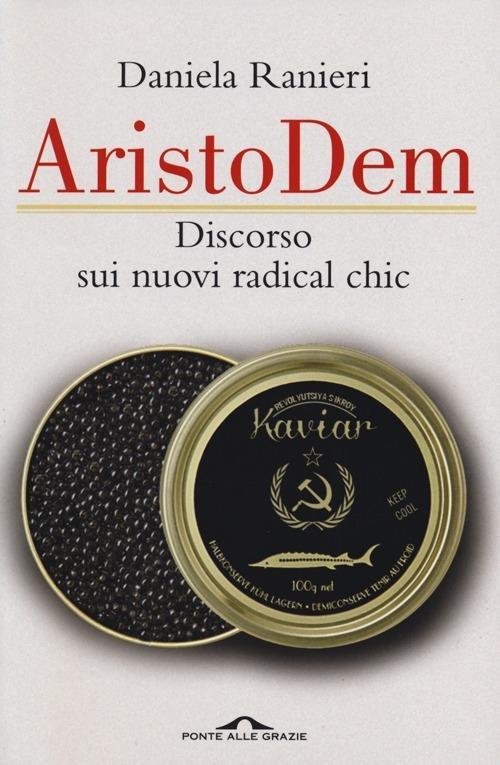 AristoDem. Discorso sui nuovi radical chic - Daniela Ranieri - 5