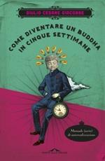 Come diventare un Buddha in cinque settimane. Manuale serio di autorealizzazione