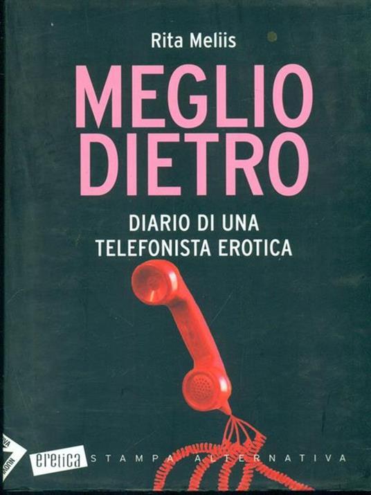 Meglio dietro. Diario di una telefonista erotica - Rita Meliis - copertina