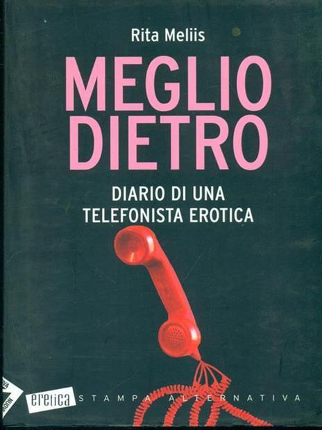 Meglio dietro. Diario di una telefonista erotica - Rita Meliis - 3