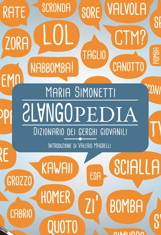 Slangopedia. Dizionario dei gerghi giovanili - Maria Simonetti - 4