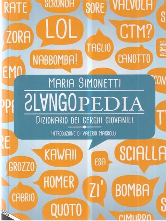 Slangopedia. Dizionario dei gerghi giovanili - Maria Simonetti - copertina