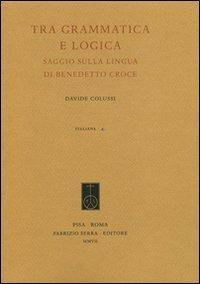 Tra grammatica e logica. Saggio sulla lingua di Benedetto Croce - Davide Colussi - copertina