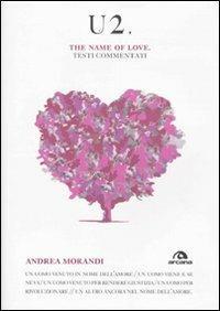 U2. The name of love. Testi commentati - Andrea Morandi - copertina