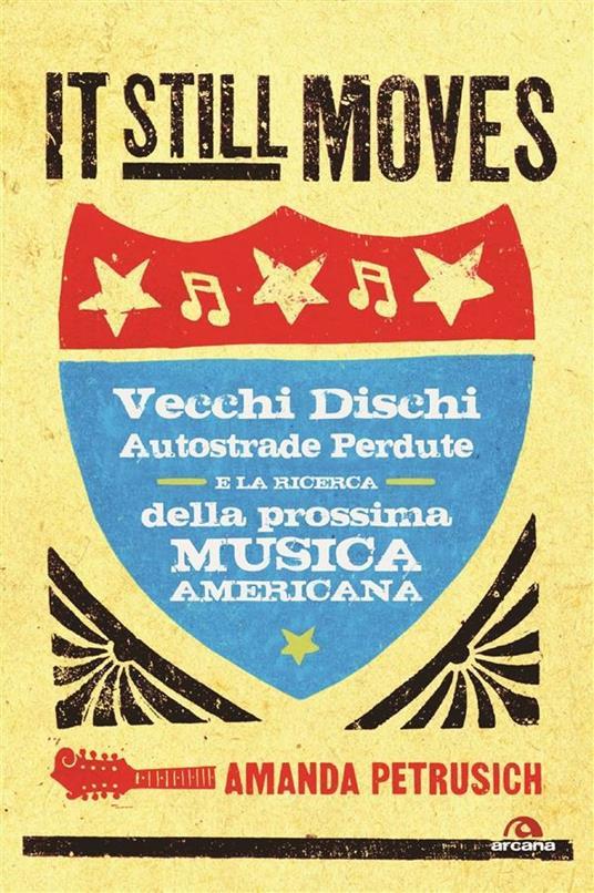 It still moves. Vecchi dischi, autostrade perdute e la ricerca della prossima musica americana - Amanda Petrusich,C. Veltri - ebook