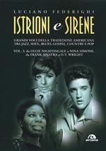 Istrioni e sirene. Vol. 3: Da Ollie Nightingale a Nina Simone, da Frank Sinatra a O.V. Wright.