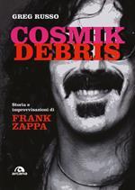 Cosmik Debris. Storia e improvvisazioni di Frank Zappa