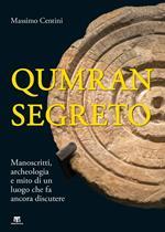 Qumran segreto. Manoscritti, archeologia e mito di un luogo che fa ancora discutere